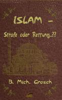 Bernd Michael Grosch: Islam – Strafe oder Rettung..??