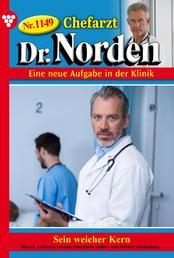 Chefarzt Dr. Norden 1149 – Arztroman - Sein weicher Kern