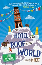 The Hotel on the Roof of the World - Five Years in Tibet