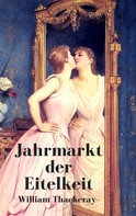 William Makepeace Thackeray: Jahrmarkt der Eitelkeit