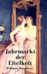 Jahrmarkt der Eitelkeit - Ein Roman ohne Helden