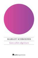 Margot Schroeder: Ganz schön abgerissen