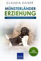 Claudia Kaiser: Münsterländer Erziehung - Hundeerziehung für Deinen Münsterländer Welpen