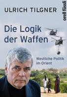 Ulrich Tilgner: Die Logik der Waffen ★★★★