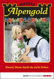 Alpengold - Folge 180 - Diesen Mann darfst du nicht lieben