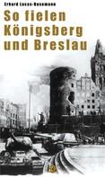 Erhard Luca-Busemann: So fielen Königsberg und Breslau ★★★
