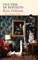 Boris Fishman: Una vida de repuesto