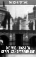 Theodor Fontane: Die wichtigsten Gesellschaftsromane von Theodor Fontane ★★★★★