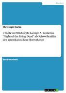"""Christoph Hurka: Untote in Pittsburgh. George A. Romeros """"Night of the living Dead"""" als Schwellenfilm des amerikanischen Horrorkinos"""