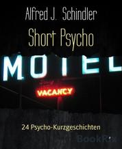 Short Psycho - 24 Psycho-Kurzgeschichten