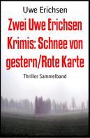 Uwe Erichsen: Zwei Uwe Erichsen Krimis: Schnee von gestern/Rote Karte