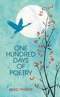 Brad Parker: One Hundred Days Of Poetry