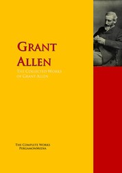 The Collected Works of Grant Allen - The Complete Works PergamonMedia