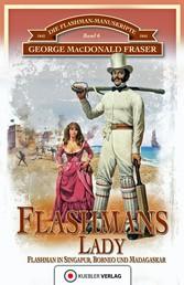 Flashmans Lady - Die Flashman-Manuskripte 6 - Flashman in Borneo und Madagaskar
