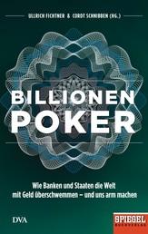 Billionenpoker - Wie Banken und Staaten die Welt mit Geld überschwemmen – und uns arm machen - Ein SPIEGEL-Buch