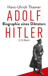 Adolf Hitler - Biographie eines Diktators