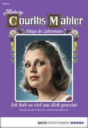 Hedwig Courths-Mahler - Folge 009 - Ich hab' soviel um dich geweint