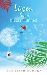 Lügen ist ein blauer Himmel - Eine humorvolle Familien- und Freundinnengeschichte