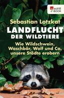 Sebastian Lotzkat: Landflucht der Wildtiere ★★★★★