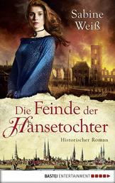 Die Feinde der Hansetochter - Historischer Roman