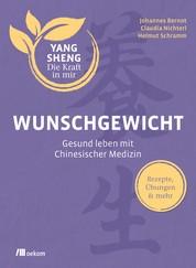 Wunschgewicht - Gesund leben mit Chinesischer Medizin: Rezepte, Übungen & mehr