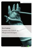 Ricco Freyberg: Formen der Gewalt in Pflegeeinrichtungen