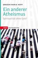 Gregor Maria Hoff: Ein anderer Atheismus