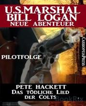 Das tödliche Lied der Colts - Pilotfolge (U.S.Marshal Bill Logan - Neue Abenteuer) - Cassiopeiapress Western