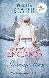 """Die Töchter Englands: Sturmwolken - Erster Sammelband - Vier Romane in einem eBook: """"Das Geheimnis im alten Kloster"""", """"Der springende Löwe"""", """"Sturmnacht"""" und """"Sarabande"""""""