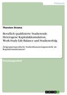 Thorsten Strama: Beruflich qualifizierte Studierende. Heterogene Kapitalakkumulation, Work-Study-Life-Balance und Studienerfolg