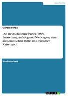 Göran Norda: Die Deutschsoziale Partei (DSP). Entstehung, Aufstieg und Niedergang einer antisemitischen Partei im Deutschen Kaiserreich