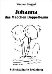 Johanna - das Mädchen Doppelbaum - Eine Schicksal-Erzählung