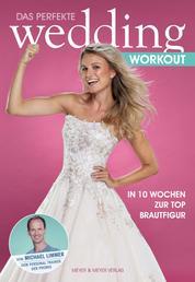 Das perfekte Wedding Workout - In 10 Wochen zur Top Brautfigur