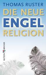 Die neue Engelreligion - Lichtgestalten - dunkle Mächte