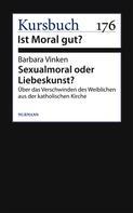 Barbara Vinken: Sexualmoral oder Liebeskunst?