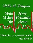Willi M. Dingens: Mein Herz, meine Prostata, die Ärzte und Ich ★★