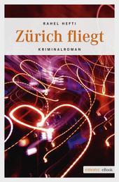 Zürich fliegt - Kriminalroman
