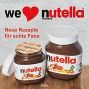 We love Nutella - Neue Rezepte für echte Fans