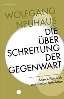 Wolfgang Neuhaus: Die Überschreitung der Gegenwart