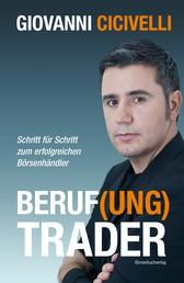 Beruf(ung) Trader - Schritt für Schritt zum erfolgreichen Börsenhändler