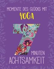 Momente des Glücks mit Yoga - 7 Minuten Achtsamkeit