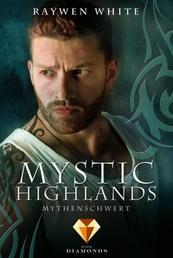 Mystic Highlands 4: Mythenschwert - Dramatisch-romantische Highland-Fantasy