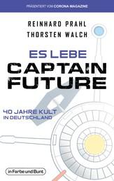 Es lebe Captain Future - 40 Jahre Kult in Deutschland - Franchise-Sachbuch, präsentiert vom Corona Magazine
