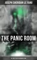 Joseph Sheridan Le Fanu: THE PANIC ROOM: 30+ Ghost Tales by Sheridan Le Fanu