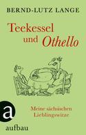 Bernd-Lutz Lange: Teekessel und Othello ★★★★