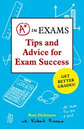 A* in Exams - Tips and Advice for Exam Success