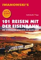 Armin E. Möller: 101 Reisen mit der Eisenbahn - Reiseführer von Iwanowski ★★★★