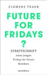 """Future for Fridays? - Streitschrift eines jungen """"Fridays for Future""""-Kritikers"""