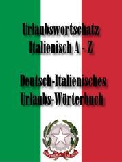 Wörterbuch für den Urlaub ITALIENISCH – DEUTSCH - Urlaubswortschatz Italienisch A bis Z