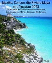 Mexiko: Cancun, die Riviera Maya und Yucatan 2020 - Ein aktueller Reiseführer mit vielen Tipps und Erläuterungen, Internet-Links und Wörterbuch
